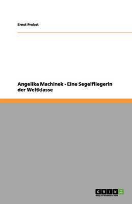 Angelika Machinek. Eine Segelfliegerin Der Weltklasse
