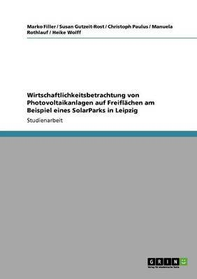 Wirtschaftlichkeitsbetrachtung Von Photovoltaikanlagen Auf Freifl Chen Am Beispiel Eines Solarparks in Leipzig