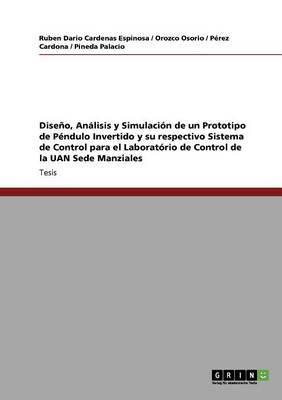 Dise O, an Lisis y Simulaci N de Un Prototipo de P Ndulo Invertido y Su Respectivo Sistema de Control Para El Laborat Rio de Control de La Uan Sede Manziales