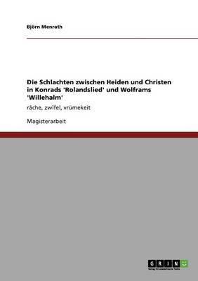 Die Schlachten Zwischen Heiden Und Christen in Konrads 'Rolandslied' Und Wolframs 'Willehalm'