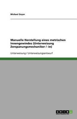Manuelle Herstellung Eines Metrischen Innengewindes (Unterweisung Zerspanungsmechaniker / -In)