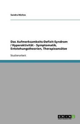 Das Aufmerksamkeits-Defizit-Syndrom / Hyperaktivitat - Symptomatik, Entstehungstheorien, Therapieansatze