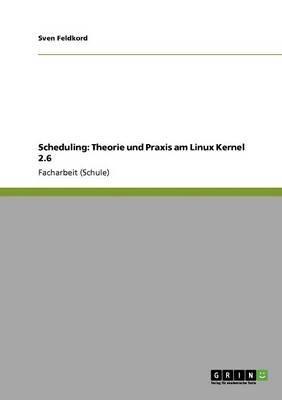 Scheduling: Theorie Und Praxis Am Linux Kernel 2.6
