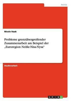 Probleme Grenzubergreifender Zusammenarbeit Am Beispiel Der Euroregion Neisse-Nisa-Nysa
