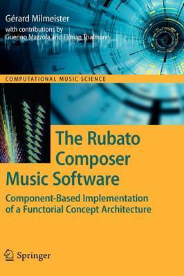 The Rubato Composer Music Software: Component-Based Implementation of a Functorial Concept Architecture