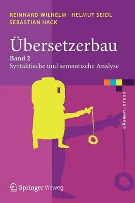 bersetzerbau: Band 2: Syntaktische Und Semantische Analyse