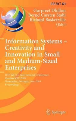 Information Systems: IFIP WG 8.2 International Conference, CreativeSME 2009, Guimaraes, Portugal, June 21-24, 2009, Proceedings