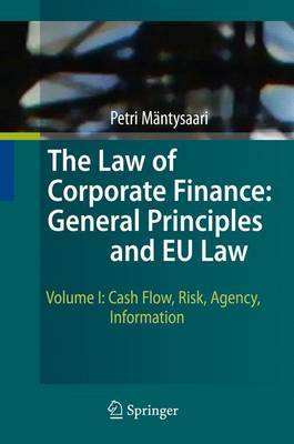 The The Law of Corporate Finance: Volume I: The Law of Corporate Finance: General Principles and EU Law Cash Flow, Risk, Agency, Information