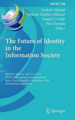 The Future of Identity in the Information Society: 4th IFIP WG 9.2, 9.6, 11.6, 11.7/FIDIS International Summer School, Brno, Czech Republic, September 1-7, 2008, Revised Selected Papers