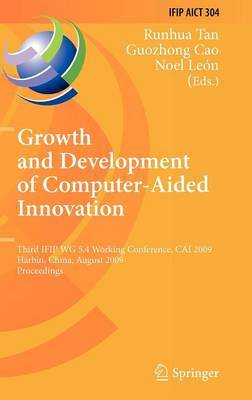 Growth and Development of Computer Aided Innovation: Third IFIP WG 5.4 Working Conference, CAI 2009, Harbin, China, August 20-21, 2009, Proceedings