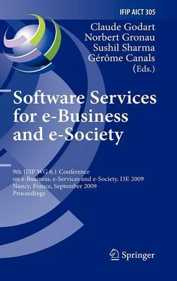 Software Services for e-Business and e-Society: 9th IFIP WG 6.1 Conference on e-Business, e-Services and e-Society, I3E 2009, Nancy, France, September 23-25, 2009, Proceedings