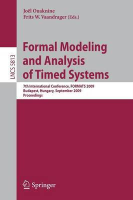 Formal Modeling and Analysis of Timed Systems: 7th International Conference, FORMATS 2009, Budapest, Hungary, September 14-16, 2009, Proceedings