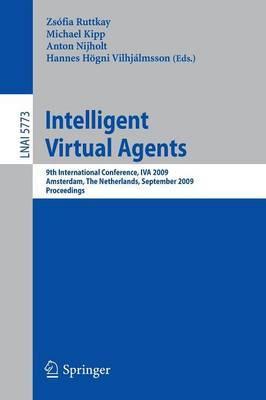 Intelligent Virtual Agents: 9th International Conference, IVA 2009 Amsterdam, The Netherlands, September 14-16, 2009 Proceedings
