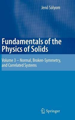 Fundamentals of the Physics of Solids: Volume 3: Normal, Broken-symmetry, and Correlated Systems