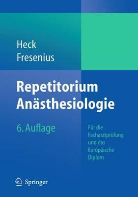 Repetitorium Anasthesiologie: Fur die Facharztprufung Und das Europaische Diplom