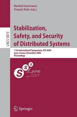 Stabilization, Safety, and Security of Distributed Systems: 11th International Symposium, SSS 2009, Lyon, France, November 3-6, 2009. Proceedings