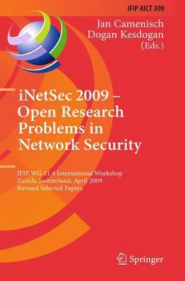 iNetSec 2009 - Open Research Problems in Network Security: IFIP Wg 11.4 International Workshop, Zurich, Switzerland, April 23-24, 2009, Revised Selected Papers