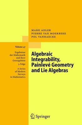 Algebraic Integrability, Painleve Geometry and Lie Algebras