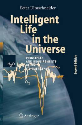 Intelligent Life in the Universe: Principles and Requirements Behind its Emergence