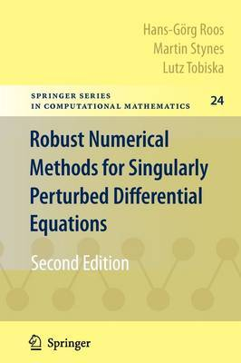 Robust Numerical Methods for Singularly Perturbed Differential Equations: Convection-Diffusion-Reaction and Flow Problems