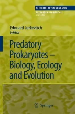 Predatory Prokaryotes: Biology, Ecology and Evolution