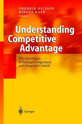 Understanding Competitive Advantage: The Importance of Strategic Congruence and Integrated Control