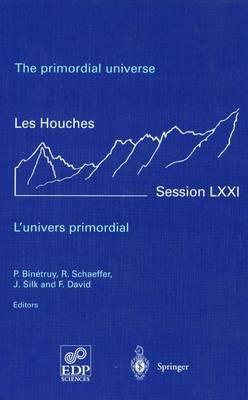 The primordial universe - L'univers primordial: 28 June - 23 July 1999