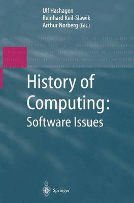 History of Computing: Software Issues: International Conference on the History of Computing, ICHC 2000 April 5-7, 2000 Heinz Nixdorf MuseumsForum Paderborn, Germany