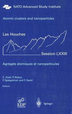 Atomic clusters and nanoparticles. Agregats atomiques et nanoparticules: Les Houches Session LXXIII 2-28 July 2000