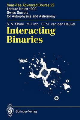 Interacting Binaries: SAAS-FEE Advanced Course 22. Lecture Notes 1992. Swiss Society for Astrophysics and Astronomy