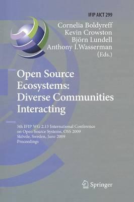 Open Source Ecosystems: Diverse Communities Interacting: 5th IFIP WG 2.13 International Conference on Open Source Systems, OSS 2009, Skoevde, Sweden, June 3-6, 2009, Proceedings