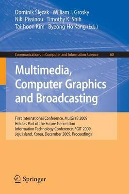 Multimedia, Computer Graphics and Broadcasting: First International Conference, MulGraB 2009, Held as Part of the Furture Generation Information Technology Conference, FGIT 2009, Jeju Island, Korea, December 10-12, 2009, Proceedings