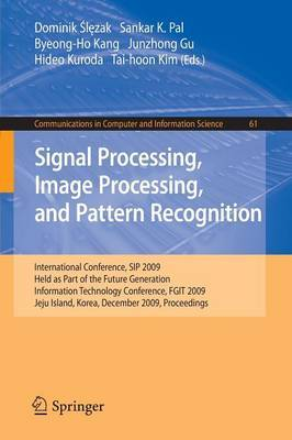 Signal Processing, Image Processing and Pattern Recognition,: International Conference, SIP 2009, Held as Part of the Future Generation Information Technology Conference, FGIT 2009, Jeju Island, Korea, December 10-12, 2009. Proceedings