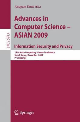 Advances in Computer Science, Information Security and Privacy: 13th Asian Computing Science Conference, Seoul, Korea, December 14-16, 2009, Proceedings