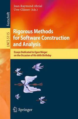 Rigorous Methods for Software Construction and Analysis: Essays Dedicated to Egon Boerger on the Occasion of His 60th Birthday