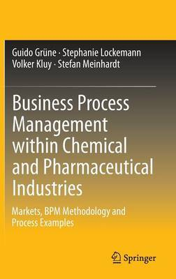 Business Process Management within Chemical and Pharmaceutical Industries: Markets, BPM Methodology and Process Examples: 2012