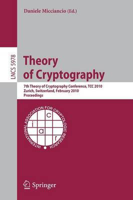 Theory of Cryptography: 7th Theory of Cryptography Conference, TCC 2010, Zurich, Switzerland, February 9-11, 2010, Proceedings