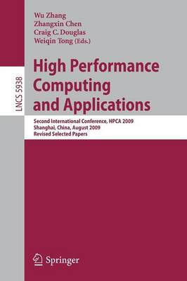 High Performance Computing and Applications: Second International Conference, HPCA 2009, Shanghai, China, August 10-12, 2009, Revised Selected Papers