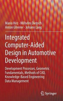 Integrated Computer-aided Design in Automotive Development: Development Processes, Geometric Fundamentals, Methods of CAD, Knowledge-based Engineering Data Management