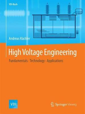 High Voltage Engineering: Fundamentals, Technology, Applications: 2018