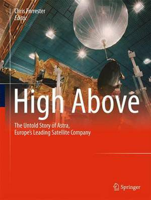High Above: The Untold Story of Astra, Europe's Leading Satellite Company