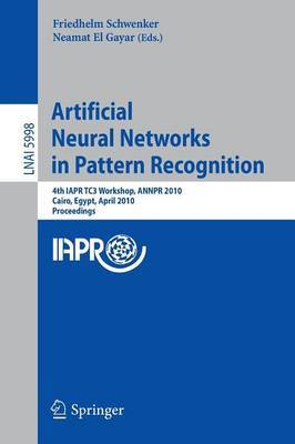 Artificial Neural Networks in Pattern Recognition: 4th IAPR TC3 Workshop, ANNPR 2010, Cairo, Egypt, April 11-13, 2010, Proceedings