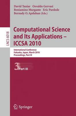 Computational Science and Its Applications - ICCSA 2010: International Conference, Fukuoka, Japan, March 23-26, 2010, Proceedings, Part III