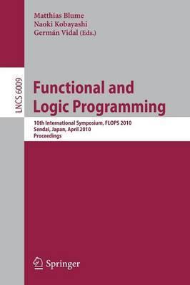 Functional and Logic Programming: 10th International Symposium, FLOPS 2010, Sendai, Japan, April 19-21, 2010, Proceedings