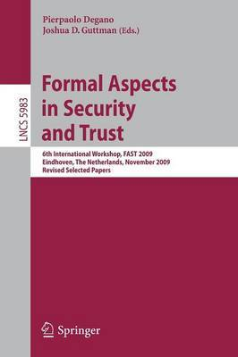 Formal Aspects in Security and Trust: 6th International Workshop, FAST 2009, Eindhoven, the Netherlands, November 5-6, 2009, Revised Selected Papers