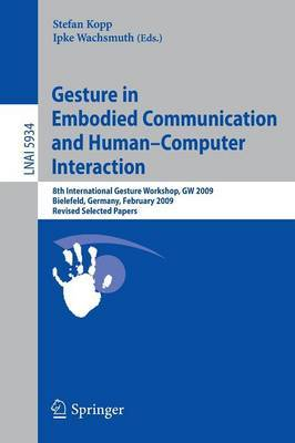 Gesture in Embodied Communication and Human Computer Interaction: 8th International Gesture Workshop, GW 2009, Bielefeld, Germany, February 25-27, 2009 Revised Selected Papers
