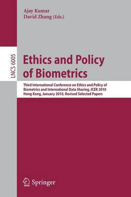 Ethics and Policy of Biometrics: Third International Conference on Ethics and Policy of Biometrics and International Data Sharing, Hong Kong, January 4-5, 2010