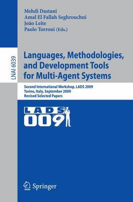 Languages, Methodologies, and Development Tools for Multi-Agent Systems: Second International Workshop, LADS 2009, Torino, Italy, September 7-9, 2009, Revised Selected Papers
