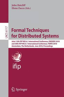 Formal Techniques for Distributed Systems: Joint 12th IFIP WG 6.1 International Conference, FMOODS 2010 and 30th IFIP WG 6.1 International Conference, FORTE 2010, Amsterdam, The Netherlands, June 7-9, 2010, Proceedings