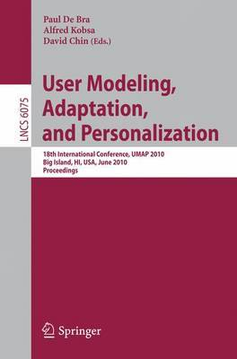 User Modeling, Adaptation, and Personalization: 18th International Conference, UMAP 2010, Big Island, HI, USA, June 20-24, 2010, Proceedings